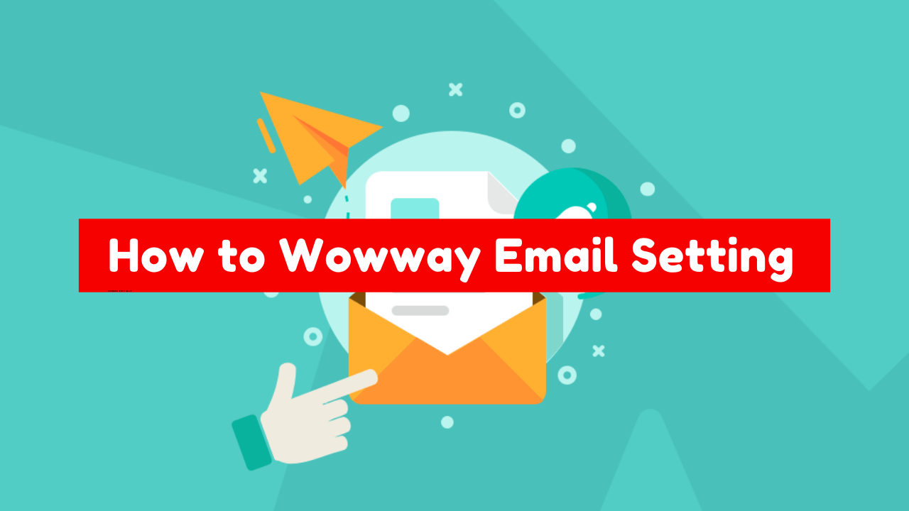 How to WowWay Email Setting